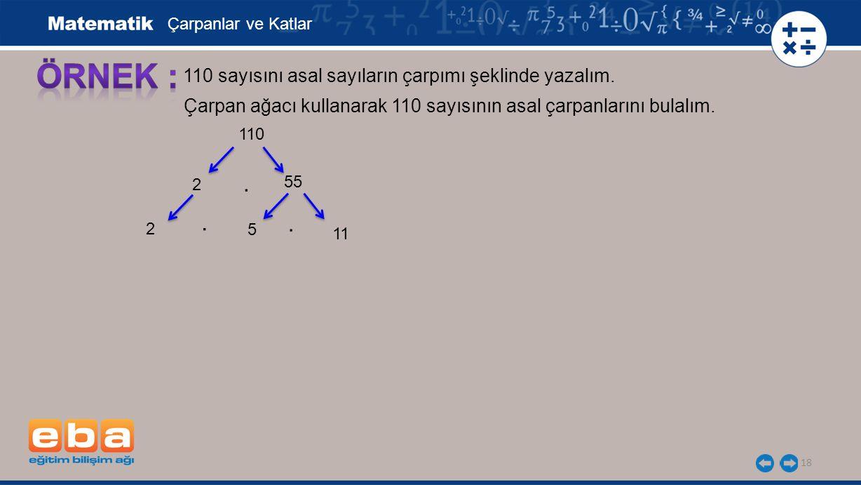 ÖRNEK : . . . 110 sayısını asal sayıların çarpımı şeklinde yazalım.