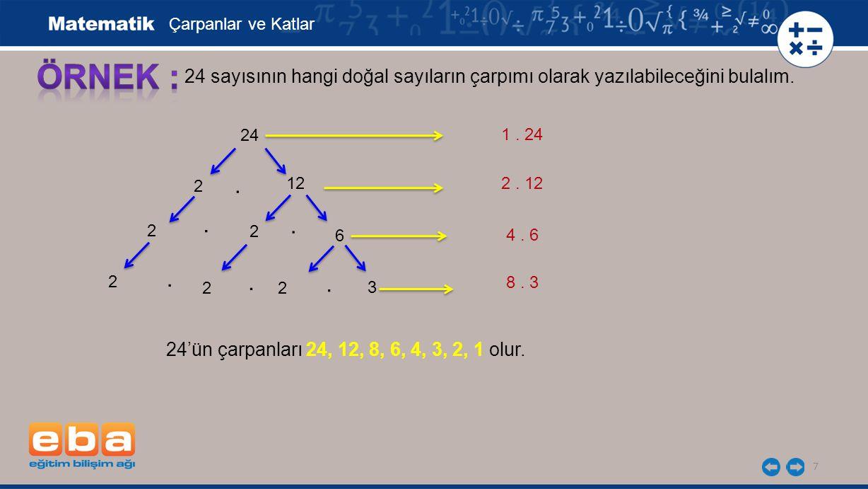Çarpanlar ve Katlar ÖRNEK : 24 sayısının hangi doğal sayıların çarpımı olarak yazılabileceğini bulalım.