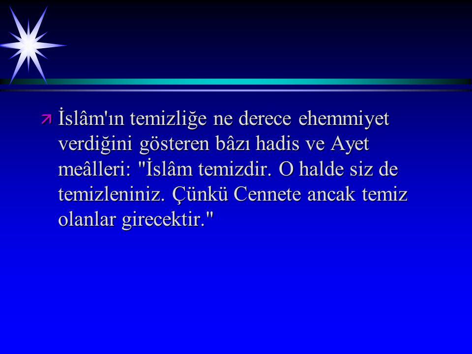 İslâm ın temizliğe ne derece ehemmiyet verdiğini gösteren bâzı hadis ve Ayet meâlleri: İslâm temizdir.