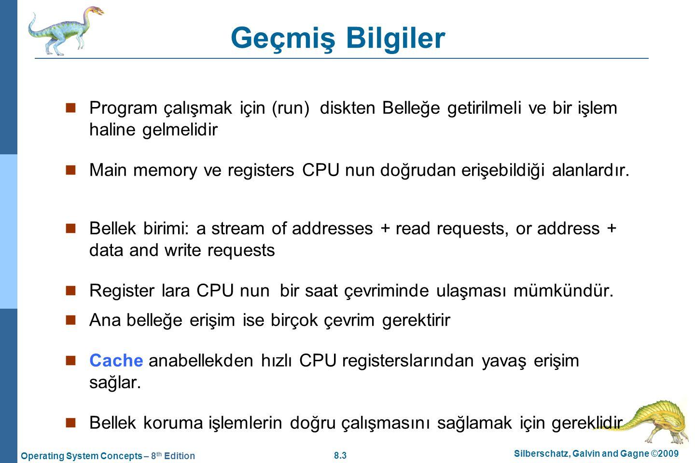 Geçmiş Bilgiler Program çalışmak için (run) diskten Belleğe getirilmeli ve bir işlem haline gelmelidir.
