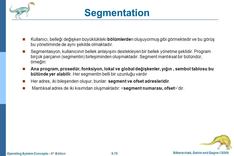 Segmentation Kullanıcı, belleği değişken büyüklükteki bölümlerden oluşuyormuş gibi görmektedir ve bu görüş bu yönetiminde de aynı şekilde olmaktadır.