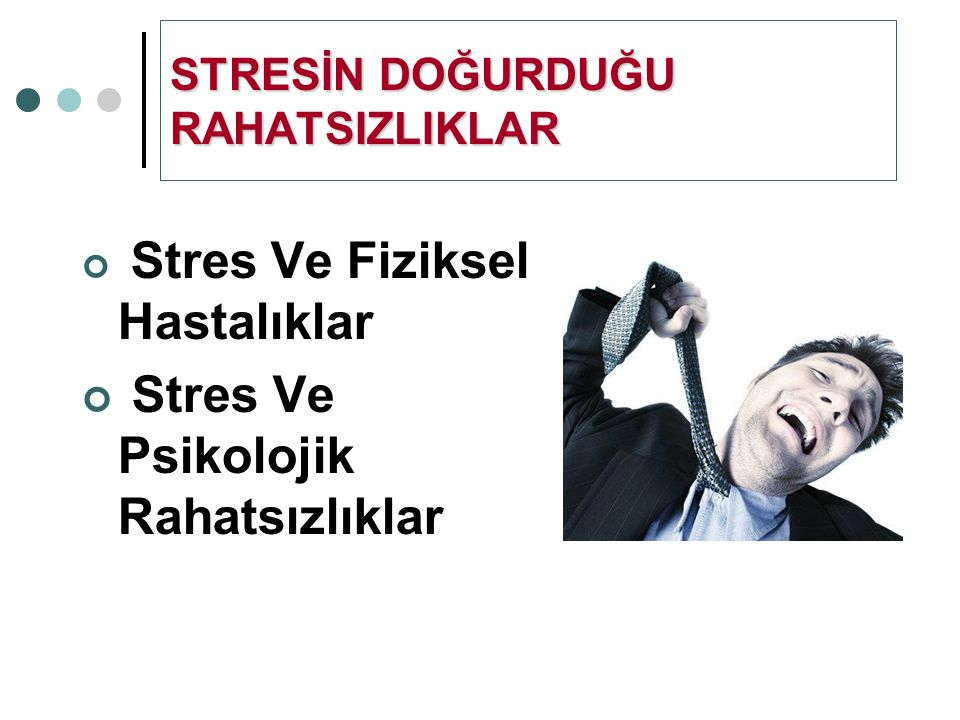 STRESİN DOĞURDUĞU RAHATSIZLIKLAR