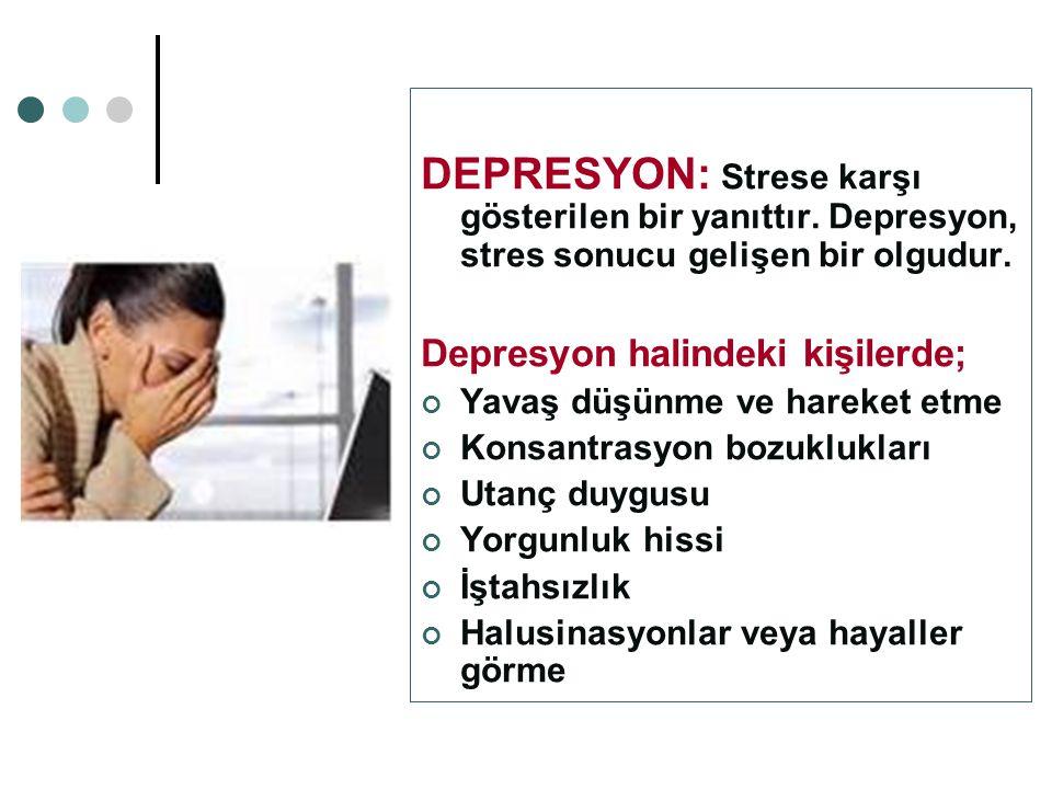 DEPRESYON: Strese karşı gösterilen bir yanıttır