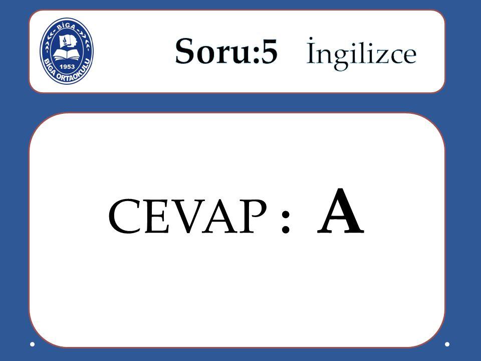 Soru:5 İngilizce CEVAP : A
