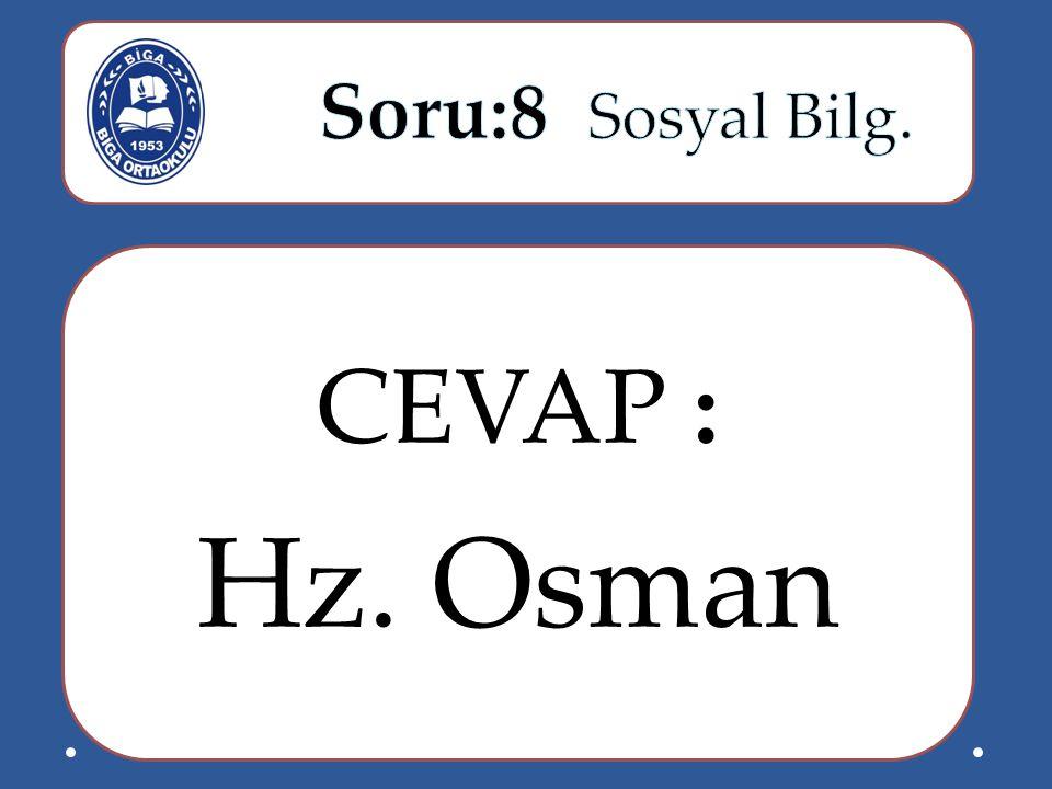 Soru:8 Sosyal Bilg. CEVAP : Hz. Osman
