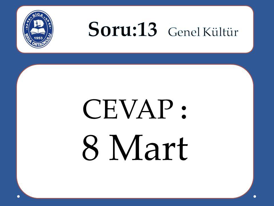 Soru:13 Genel Kültür CEVAP : 8 Mart