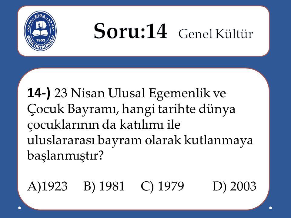 Soru:14 Genel Kültür 14-) 23 Nisan Ulusal Egemenlik ve Çocuk Bayramı, hangi tarihte dünya çocuklarının da katılımı ile.