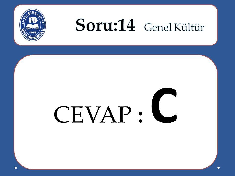 Soru:14 Genel Kültür CEVAP : C