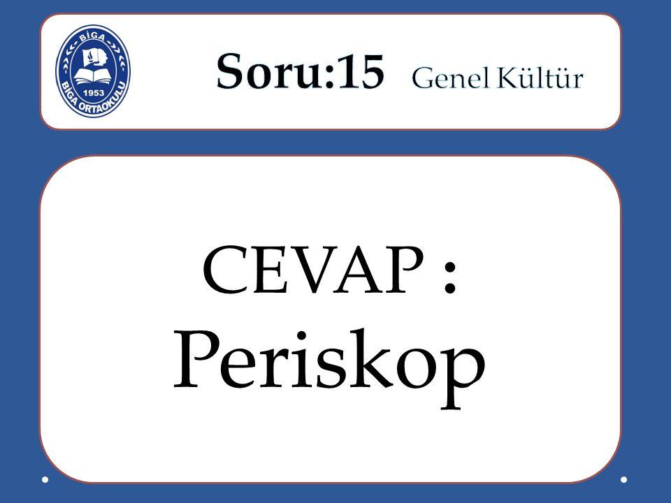 Soru:15 Genel Kültür CEVAP : Periskop