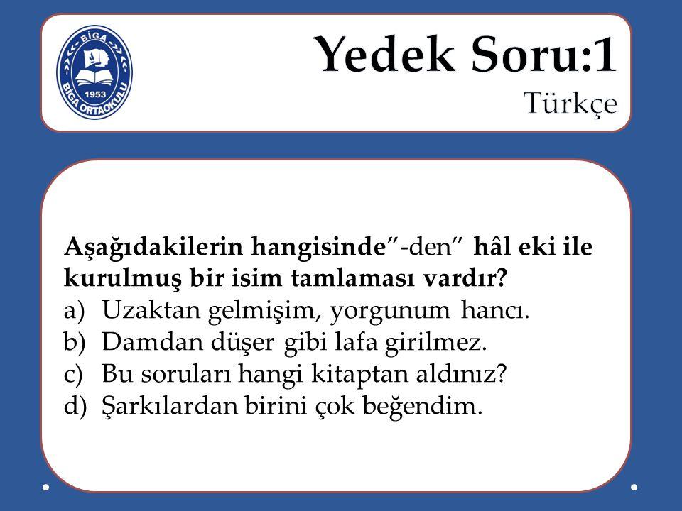 Yedek Soru:1 Türkçe. Aşağıdakilerin hangisinde -den hâl eki ile kurulmuş bir isim tamlaması vardır