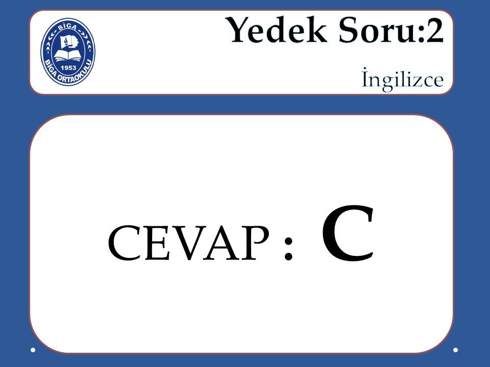 Yedek Soru:2 İngilizce CEVAP : C