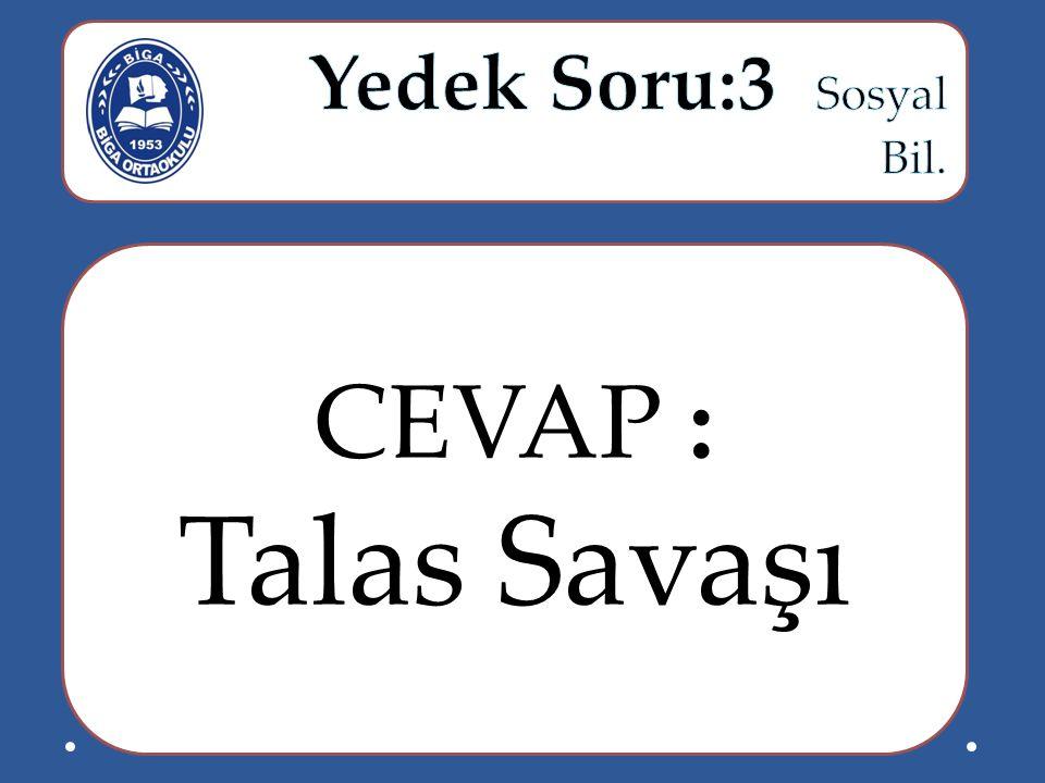 Yedek Soru:3 Sosyal Bil. CEVAP : Talas Savaşı