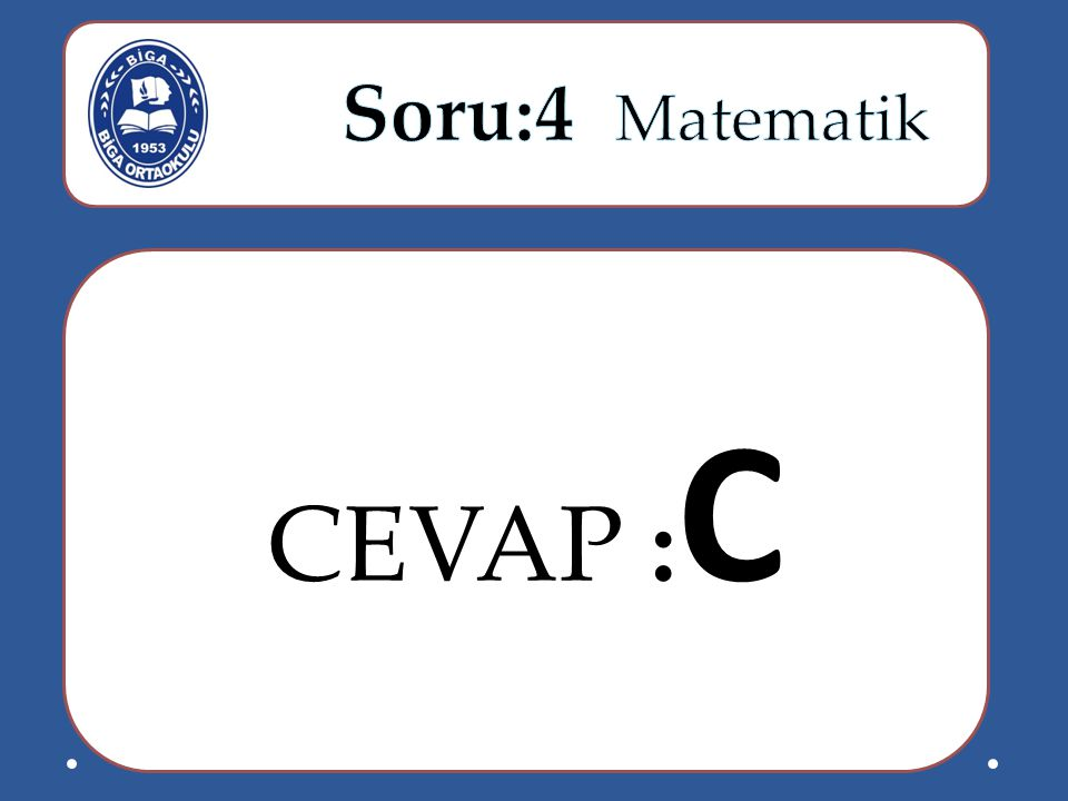 Soru:4 Matematik CEVAP :C
