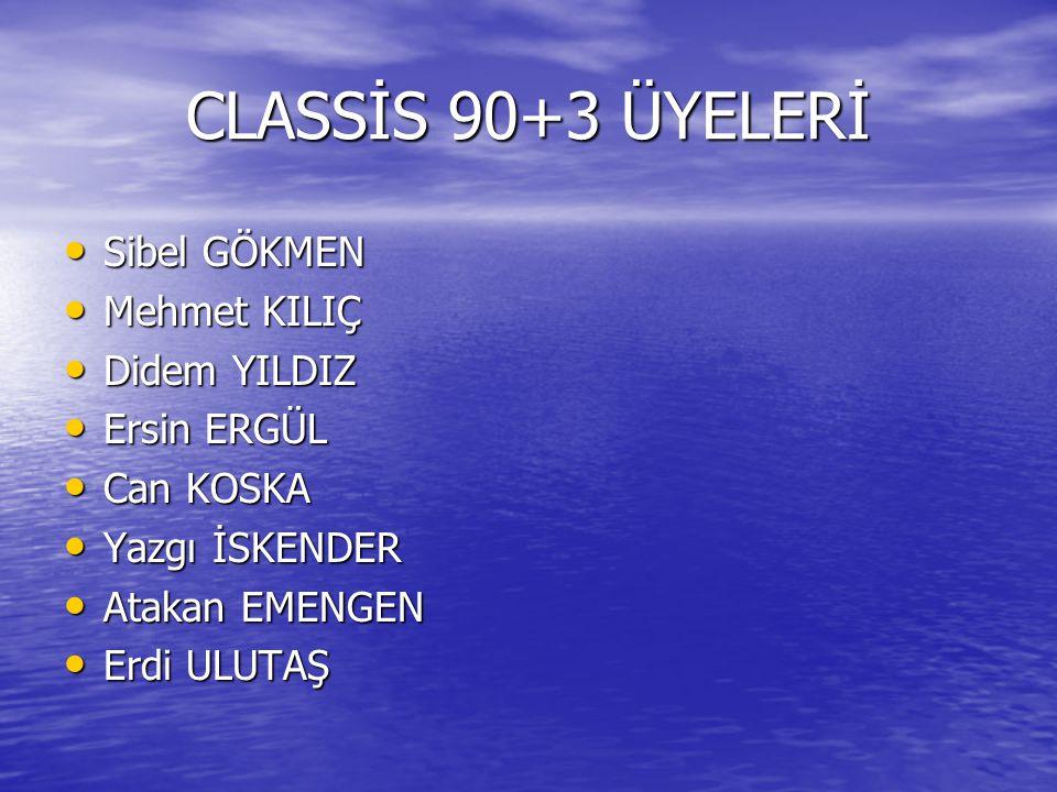 CLASSİS 90+3 ÜYELERİ Sibel GÖKMEN Mehmet KILIÇ Didem YILDIZ