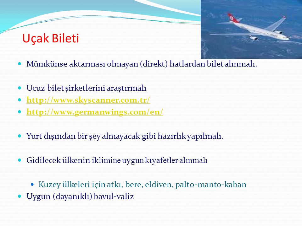 Uçak Bileti Mümkünse aktarması olmayan (direkt) hatlardan bilet alınmalı. Ucuz bilet şirketlerini araştırmalı.
