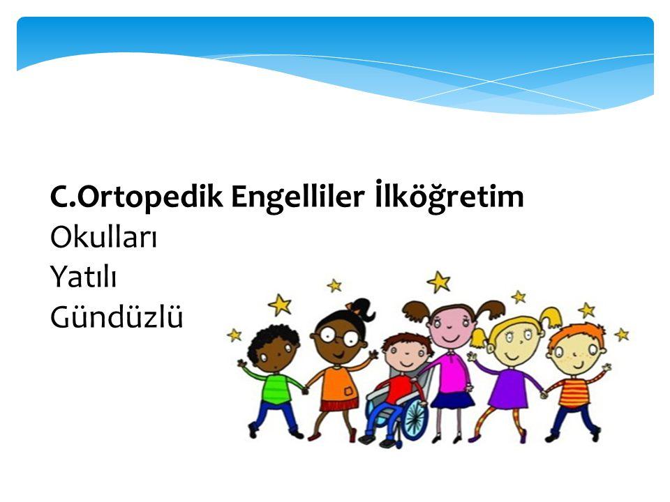 C.Ortopedik Engelliler İlköğretim Okulları