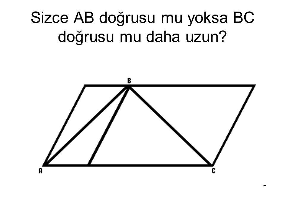 Sizce AB doğrusu mu yoksa BC doğrusu mu daha uzun