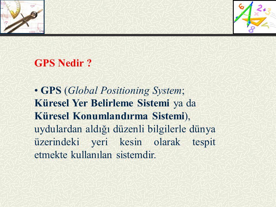 GPS Nedir GPS (Global Positioning System; Küresel Yer Belirleme Sistemi ya da. Küresel Konumlandırma Sistemi),
