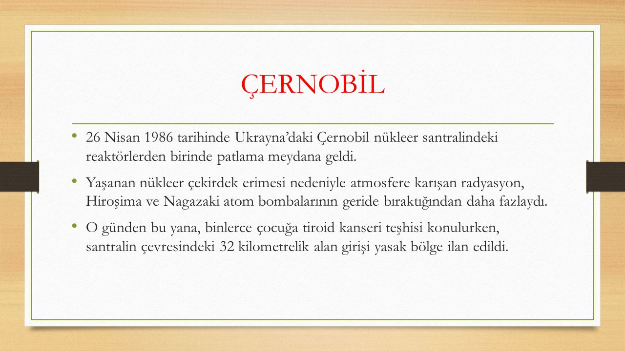 ÇERNOBİL 26 Nisan 1986 tarihinde Ukrayna'daki Çernobil nükleer santralindeki reaktörlerden birinde patlama meydana geldi.