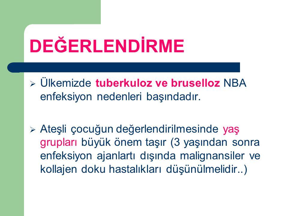 DEĞERLENDİRME Ülkemizde tuberkuloz ve bruselloz NBA enfeksiyon nedenleri başındadır.