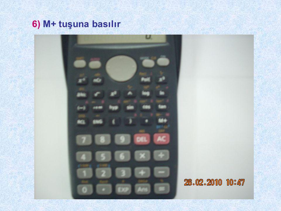 6) M+ tuşuna basılır