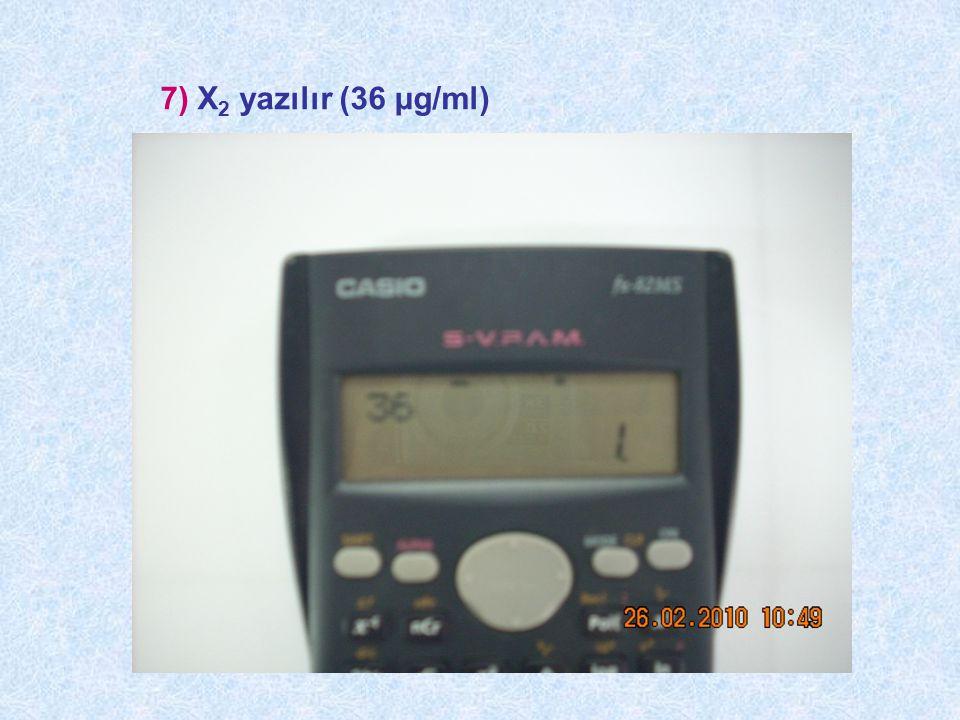 7) X2 yazılır (36 μg/ml)