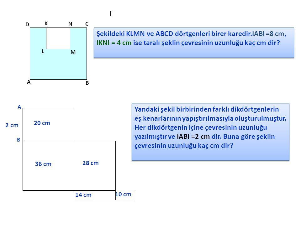D K. N. C. Şekildeki KLMN ve ABCD dörtgenleri birer karedir.IABI =8 cm, IKNI = 4 cm ise taralı şeklin çevresinin uzunluğu kaç cm dir