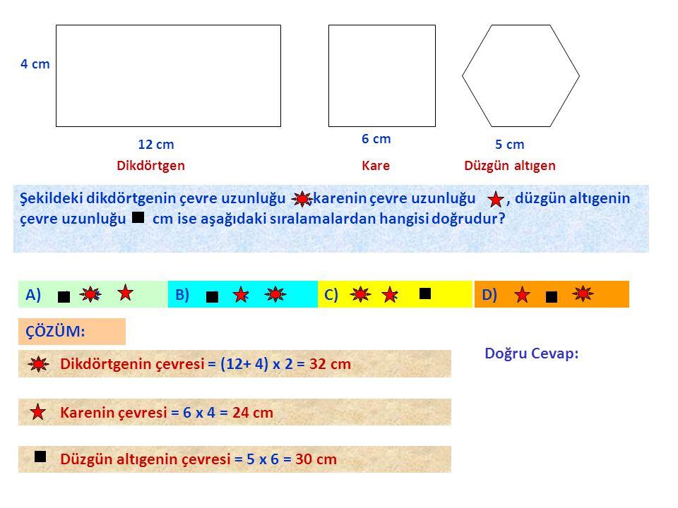 Dikdörtgenin çevresi = (12+ 4) x 2 = 32 cm