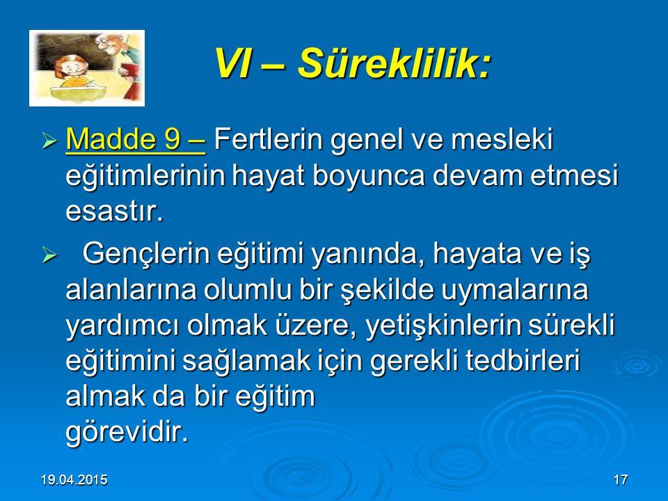 VI – Süreklilik: Madde 9 – Fertlerin genel ve mesleki eğitimlerinin hayat boyunca devam etmesi esastır.