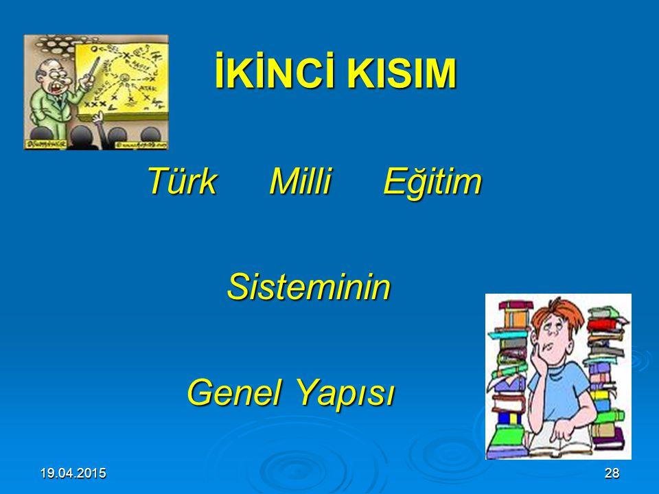 İKİNCİ KISIM Türk Milli Eğitim Sisteminin Genel Yapısı 13.04.2017