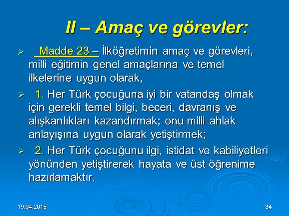 II – Amaç ve görevler: Madde 23 – İlköğretimin amaç ve görevleri, milli eğitimin genel amaçlarına ve temel ilkelerine uygun olarak,