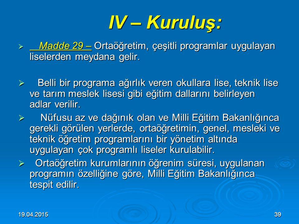IV – Kuruluş: Madde 29 – Ortaöğretim, çeşitli programlar uygulayan liselerden meydana gelir.