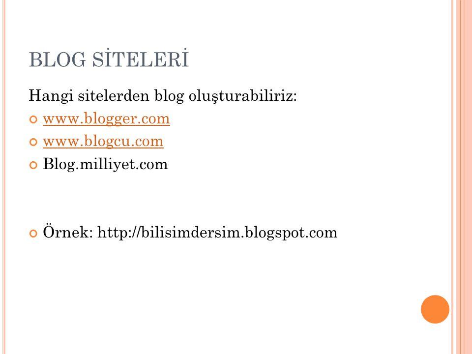 BLOG SİTELERİ Hangi sitelerden blog oluşturabiliriz: www.blogger.com