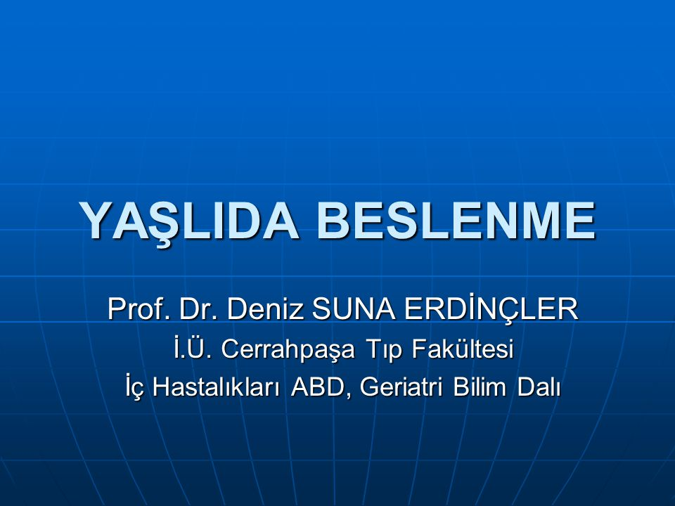 YAŞLIDA BESLENME Prof. Dr. Deniz SUNA ERDİNÇLER