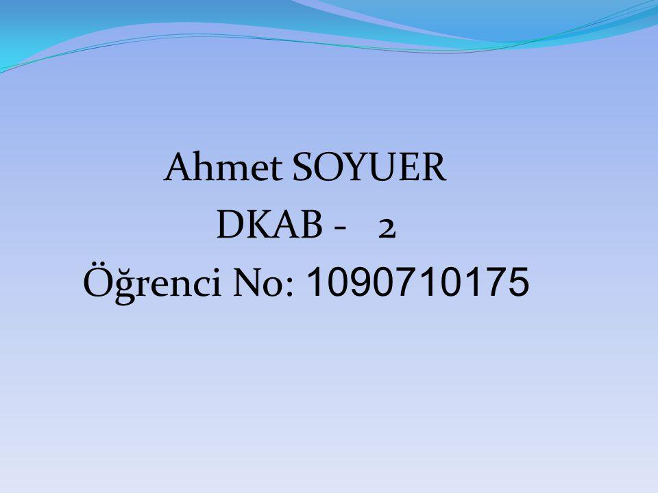 Ahmet SOYUER DKAB - 2 Öğrenci No: 1090710175