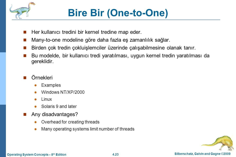 Bire Bir (One-to-One) Her kullanıcı tredini bir kernel tredine map eder. Many-to-one modeline göre daha fazla eş zamanlılık sağlar.