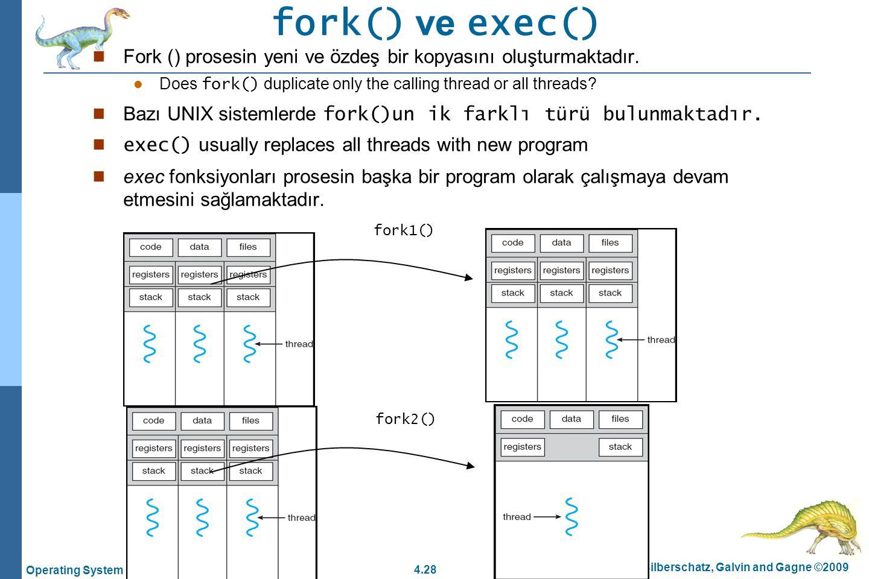 fork() ve exec() Fork () prosesin yeni ve özdeş bir kopyasını oluşturmaktadır. Does fork() duplicate only the calling thread or all threads