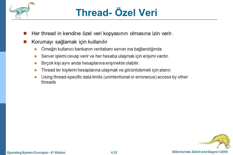 Thread- Özel Veri Her thread in kendine özel veri kopyasının olmasına izin verir. Korumayı sağlamak için kullanılır.