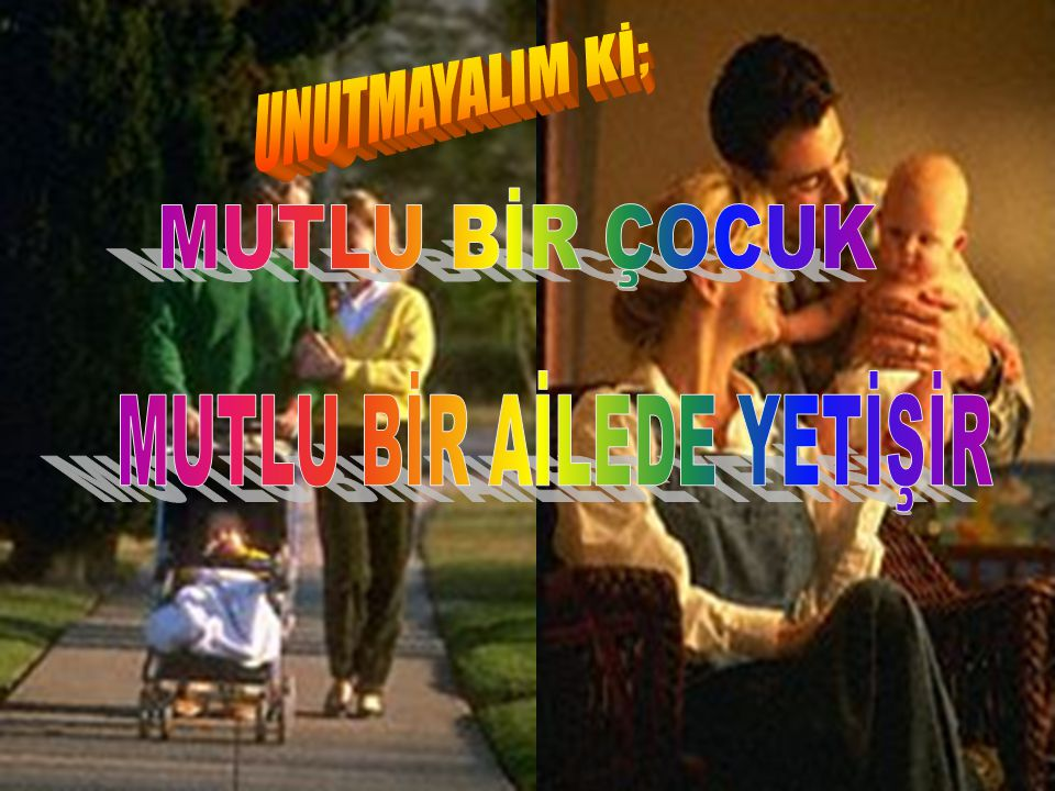 MUTLU BİR AİLEDE YETİŞİR