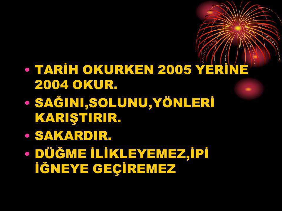 TARİH OKURKEN 2005 YERİNE 2004 OKUR.