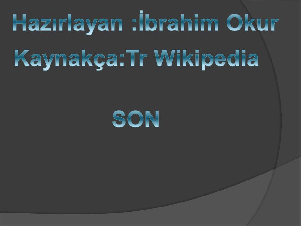 Hazırlayan :İbrahim Okur Kaynakça:Tr Wikipedia