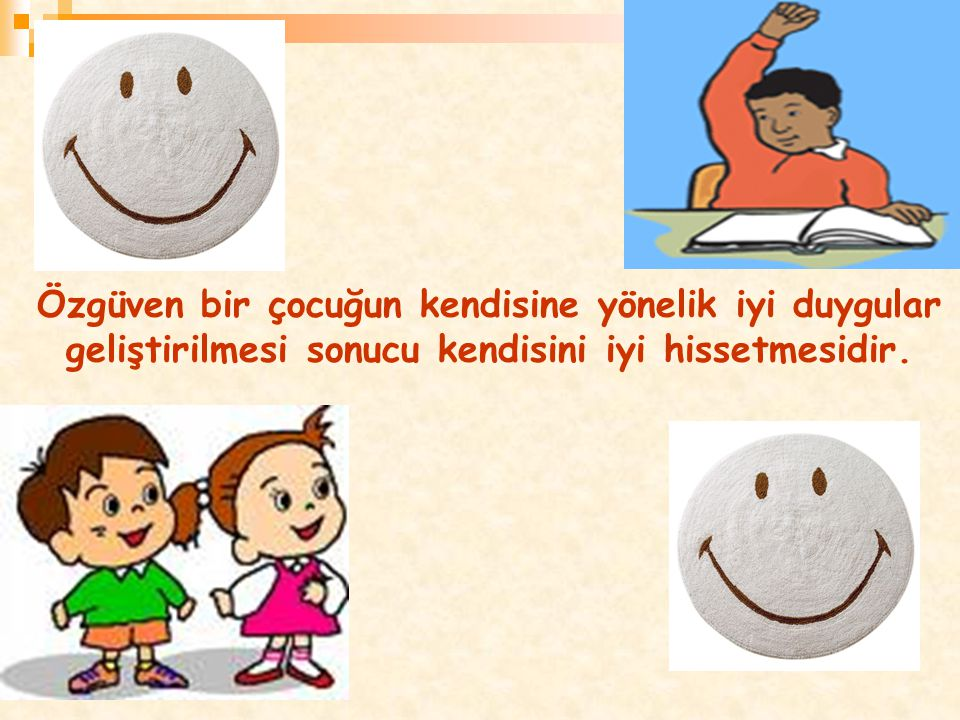 Özgüven bir çocuğun kendisine yönelik iyi duygular geliştirilmesi sonucu kendisini iyi hissetmesidir.