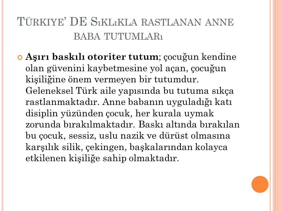 Türkiye' DE Sıklıkla rastlanan anne baba tutumları