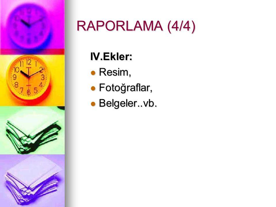 RAPORLAMA (4/4) IV.Ekler: Resim, Fotoğraflar, Belgeler..vb.