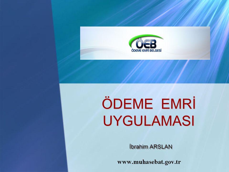 ÖDEME EMRİ UYGULAMASI İbrahim ARSLAN www.muhasebat.gov.tr