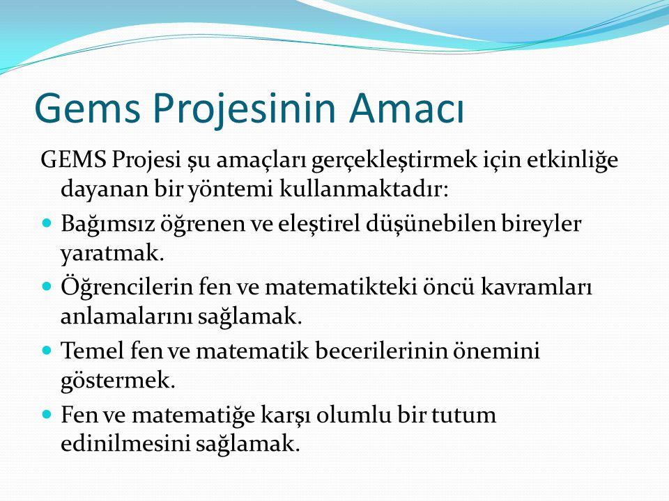 Gems Projesinin Amacı GEMS Projesi şu amaçları gerçekleştirmek için etkinliğe dayanan bir yöntemi kullanmaktadır: