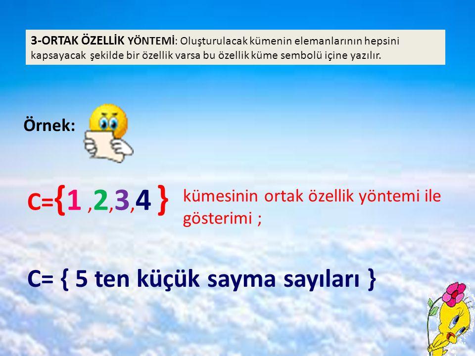 C= { 5 ten küçük sayma sayıları }