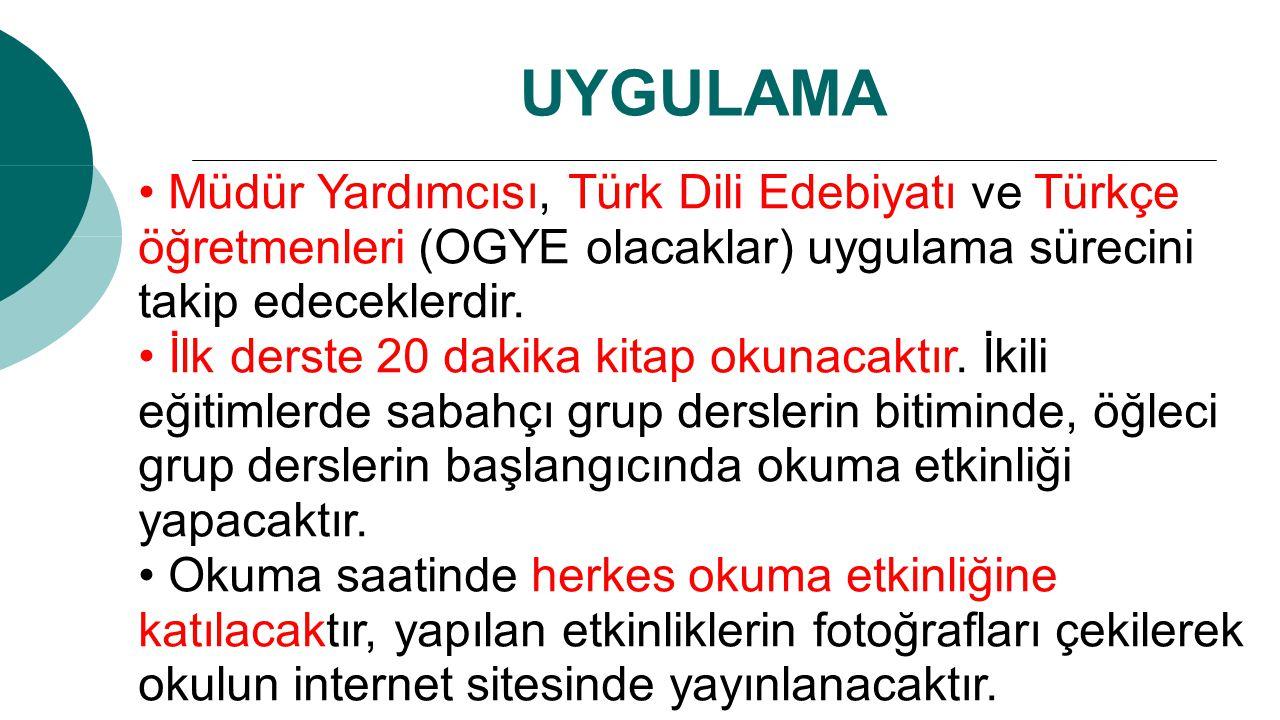 UYGULAMA Müdür Yardımcısı, Türk Dili Edebiyatı ve Türkçe öğretmenleri (OGYE olacaklar) uygulama sürecini takip edeceklerdir.