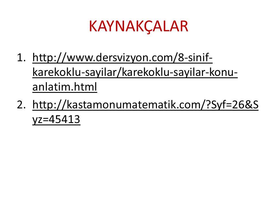 KAYNAKÇALAR http://www.dersvizyon.com/8-sinif-karekoklu-sayilar/karekoklu-sayilar-konu-anlatim.html.