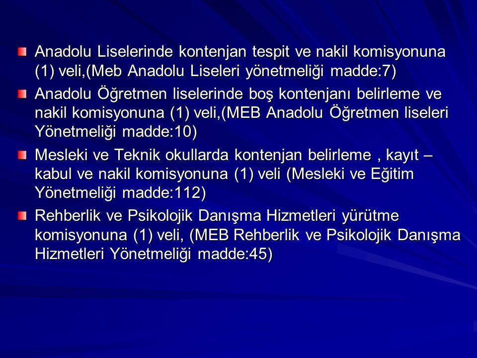 Anadolu Liselerinde kontenjan tespit ve nakil komisyonuna (1) veli,(Meb Anadolu Liseleri yönetmeliği madde:7)